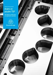 Aciers en poudre TSP – la solution pour vos applications spéciales