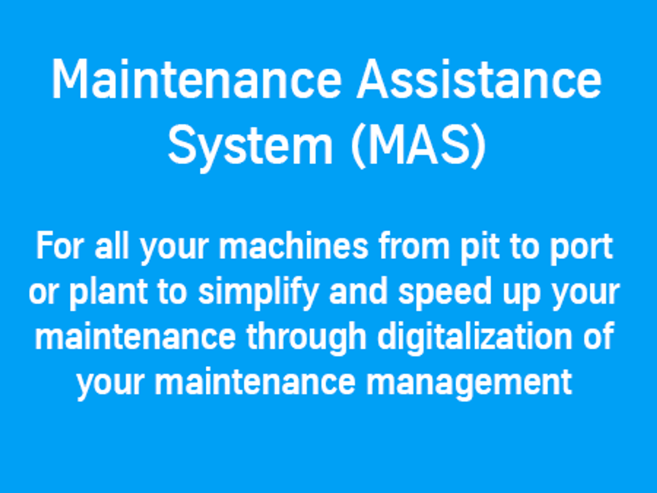 Simplify and speed up your maintenance through digitalization of your maintenance management with our Maintenance Assistance System (MAS)